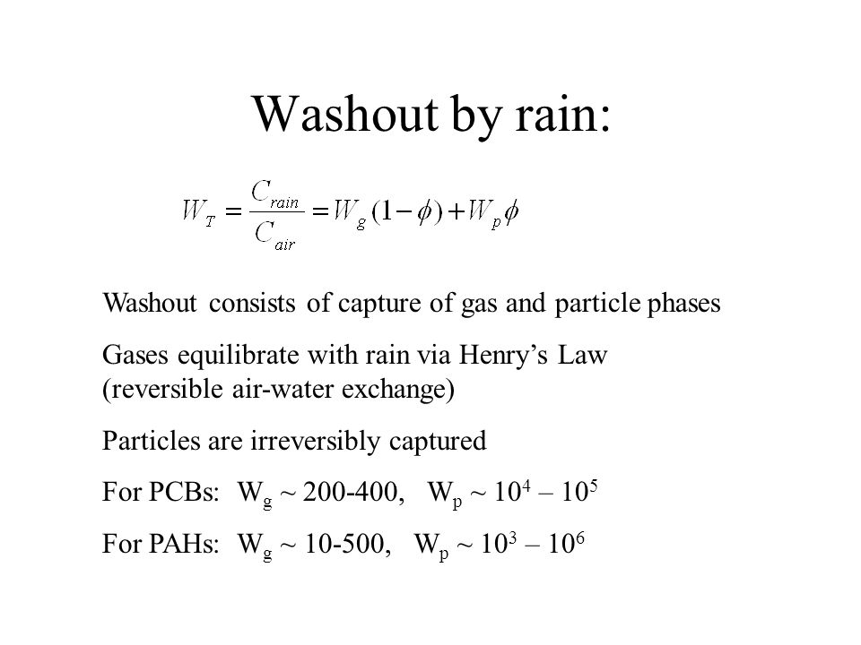 Washout by rain: Washout consists of capture of gas and particle phases Gases equilibrate with rain via Henry's Law (reversible air-water exchange) Pa