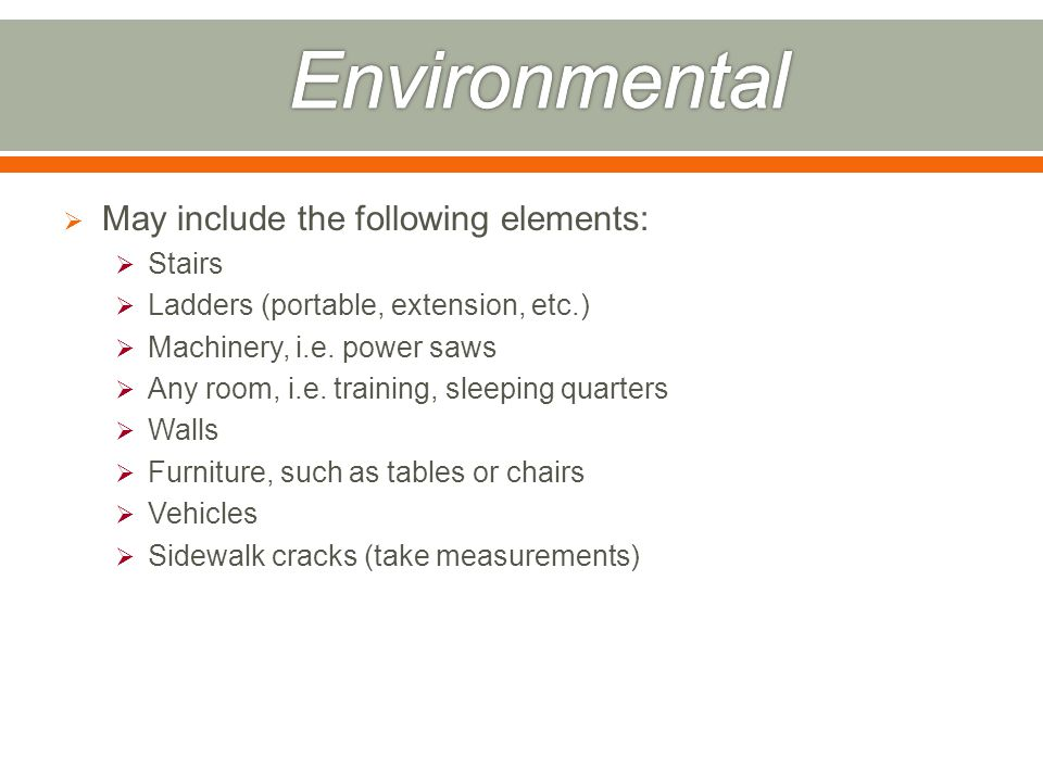  May include the following elements:  Stairs  Ladders (portable, extension, etc.)  Machinery, i.e.