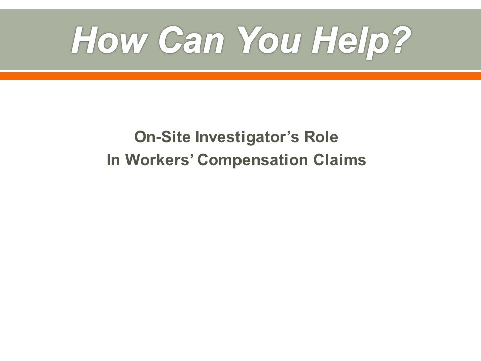 On-Site Investigator's Role In Workers' Compensation Claims