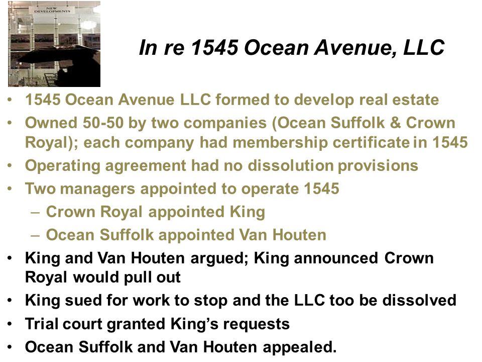 In re 1545 Ocean Avenue, LLC 1545 Ocean Avenue LLC formed to develop real estate Owned 50-50 by two companies (Ocean Suffolk & Crown Royal); each comp