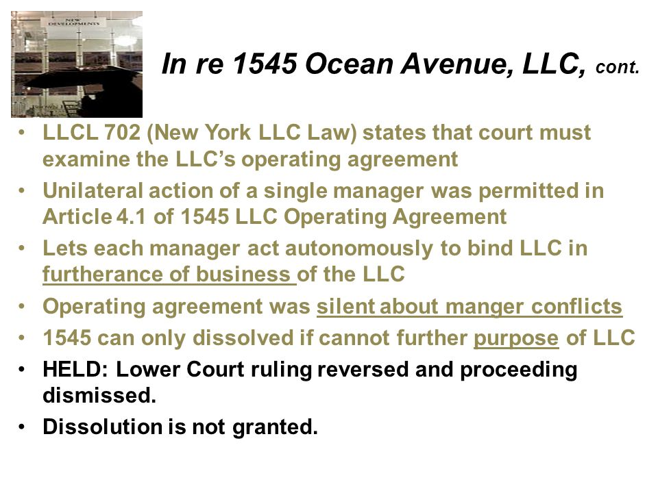 In re 1545 Ocean Avenue, LLC, cont. LLCL 702 (New York LLC Law) states that court must examine the LLC's operating agreement Unilateral action of a si
