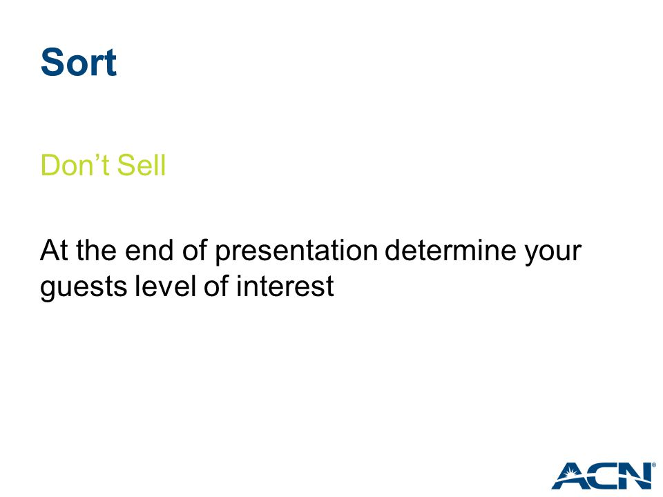 Sort Don't Sell At the end of presentation determine your guests level of interest