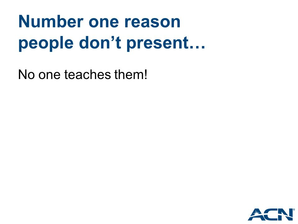 Number one reason people don't present… No one teaches them!