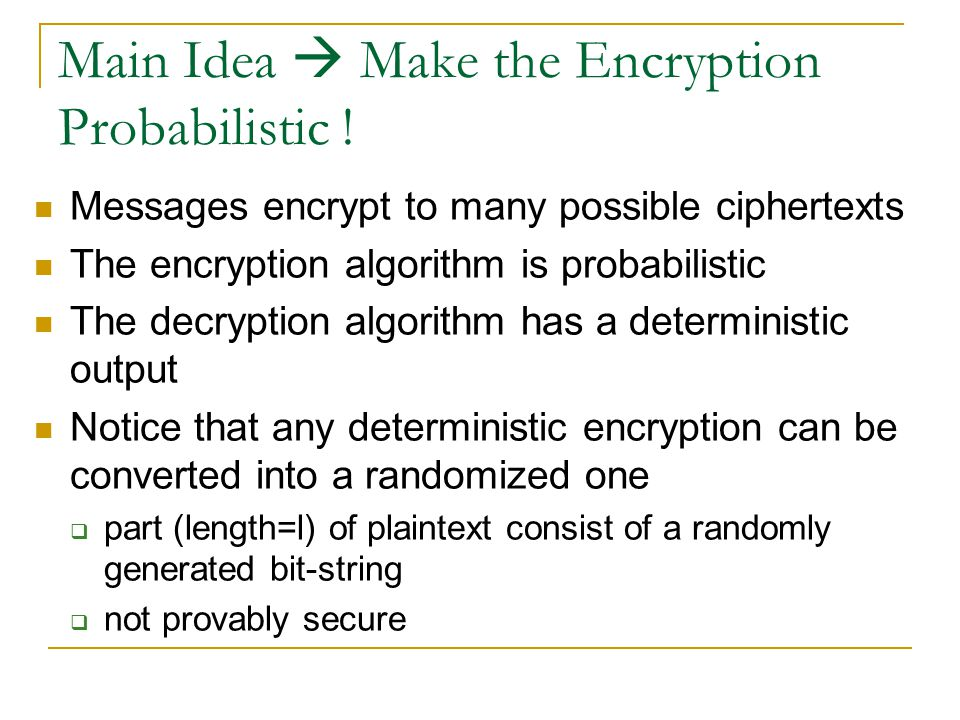 Examples of Problems Might be easy for some messages  In RSA, 1 and 0 always encrypt to themselves  Small messages can be easily decrypted Might rev