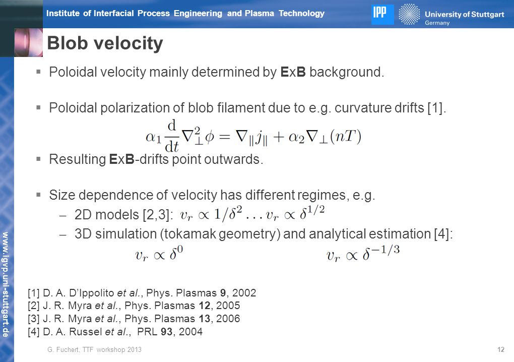 www.igvp.uni-stuttgart.de Institute of Interfacial Process Engineering and Plasma Technology Blob velocity 12  Poloidal velocity mainly determined by ExB background.