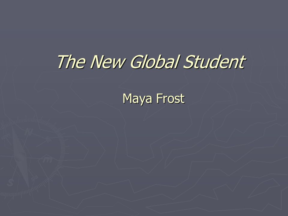 The New Global Student Maya Frost
