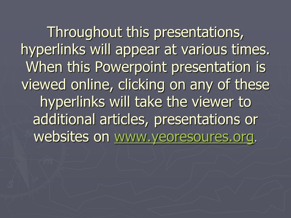 Throughout this presentations, hyperlinks will appear at various times.