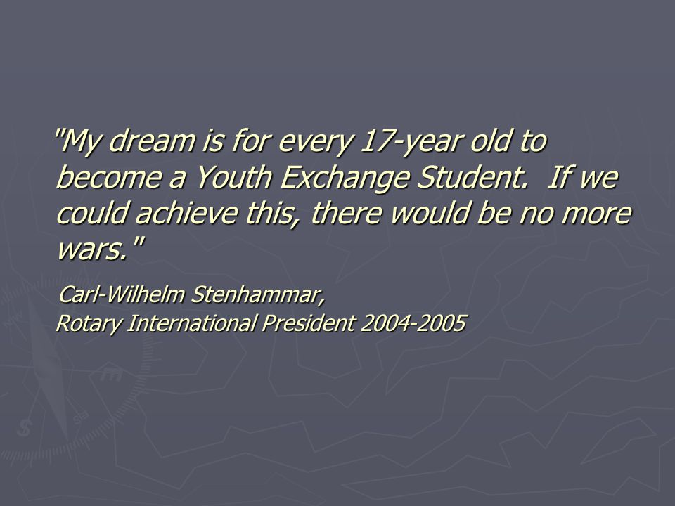 My dream is for every 17-year old to become a Youth Exchange Student.
