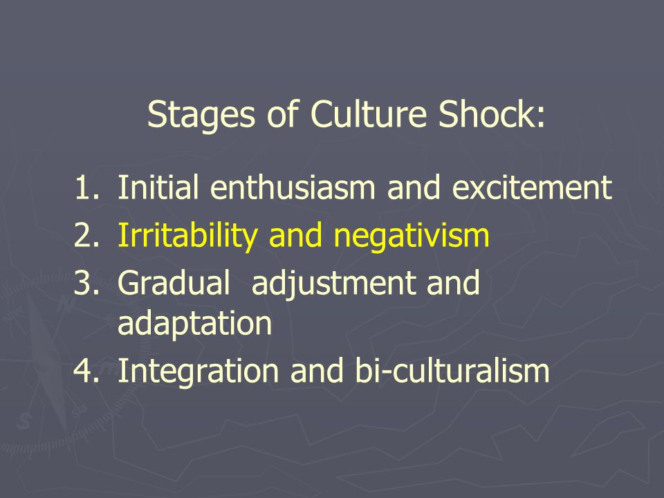 Stages of Culture Shock: 1. 1.Initial enthusiasm and excitement 2.
