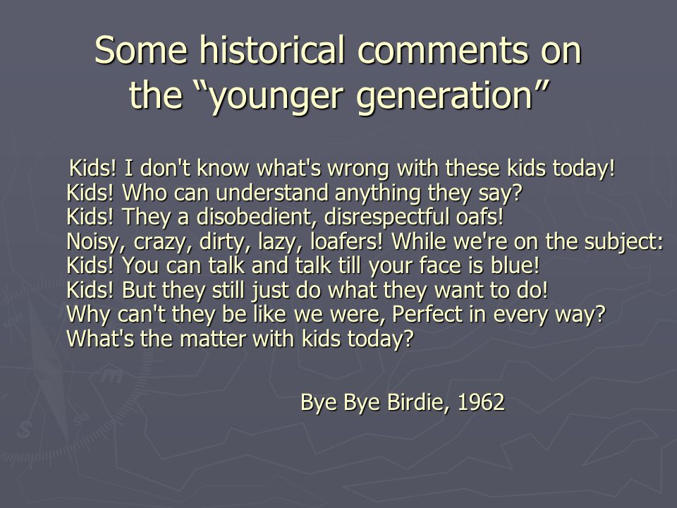 Some historical comments on the younger generation Kids.