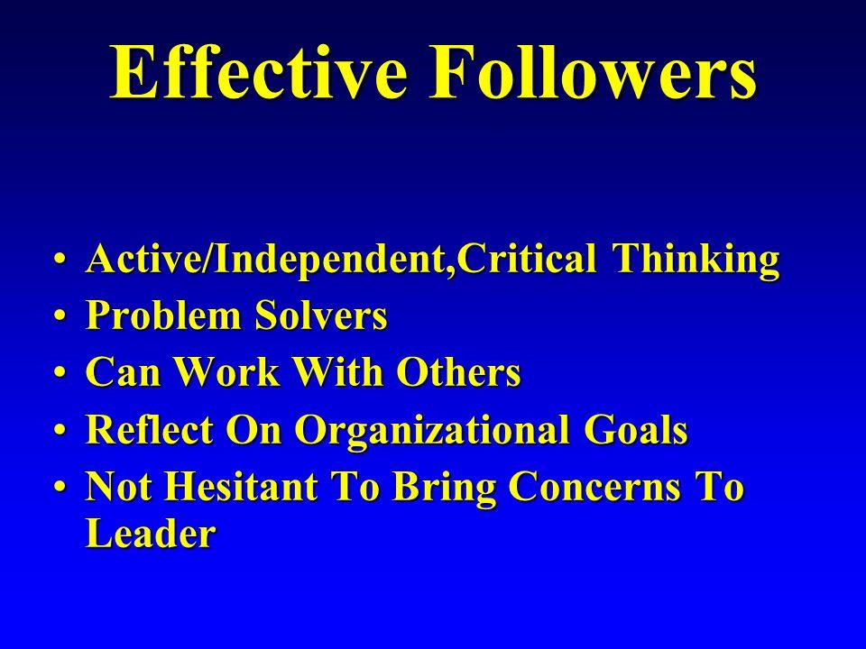 Followership Passive Independent, Critical Thinking Active Dependent, Uncritical Thinking Sheep Survivors AlienatedFollowers EFFECTIVEFOLLOWERS Yes Pe