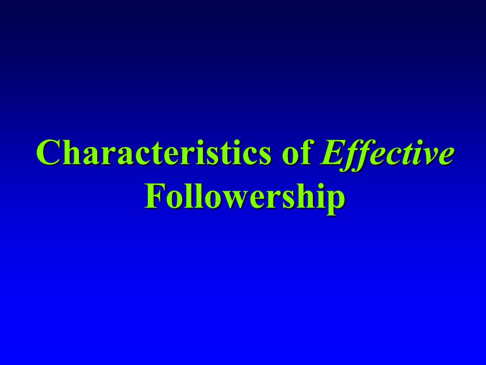 Effective Followers Active/Independent,Critical ThinkingActive/Independent,Critical Thinking Problem SolversProblem Solvers Can Work With OthersCan Wo