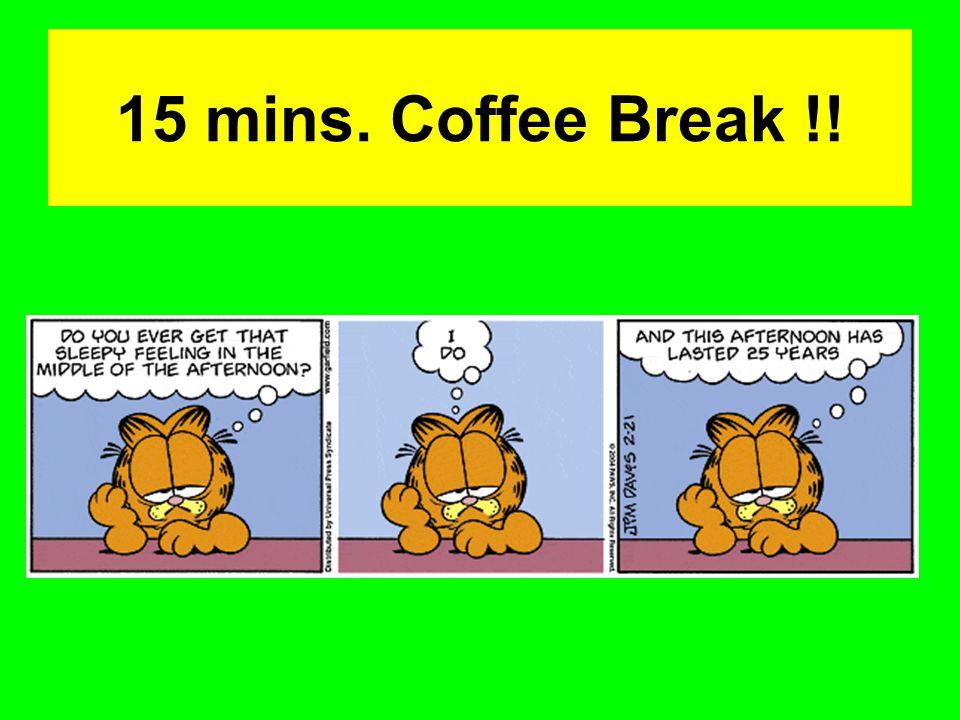 15 mins. Coffee Break !!