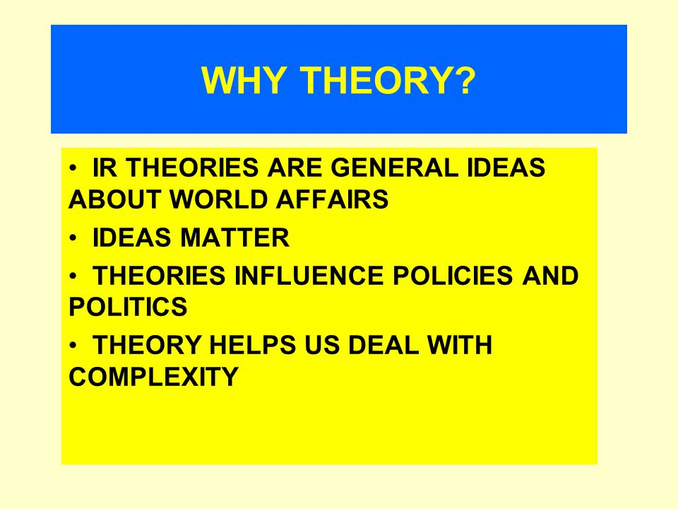 WHY THEORY.