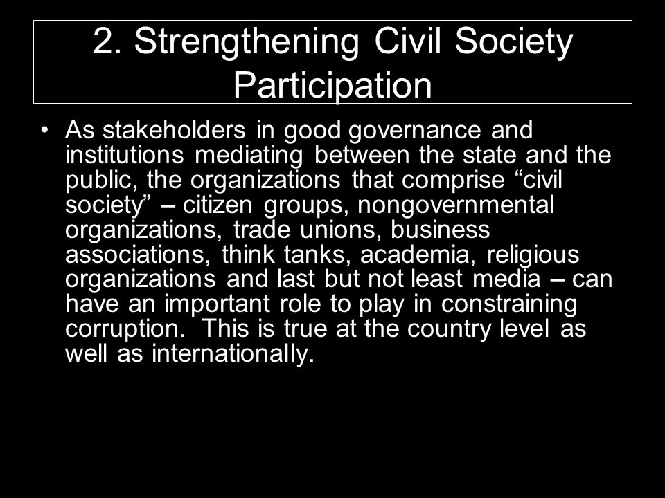 2. Strengthening Civil Society Participation As stakeholders in good governance and institutions mediating between the state and the public, the organ