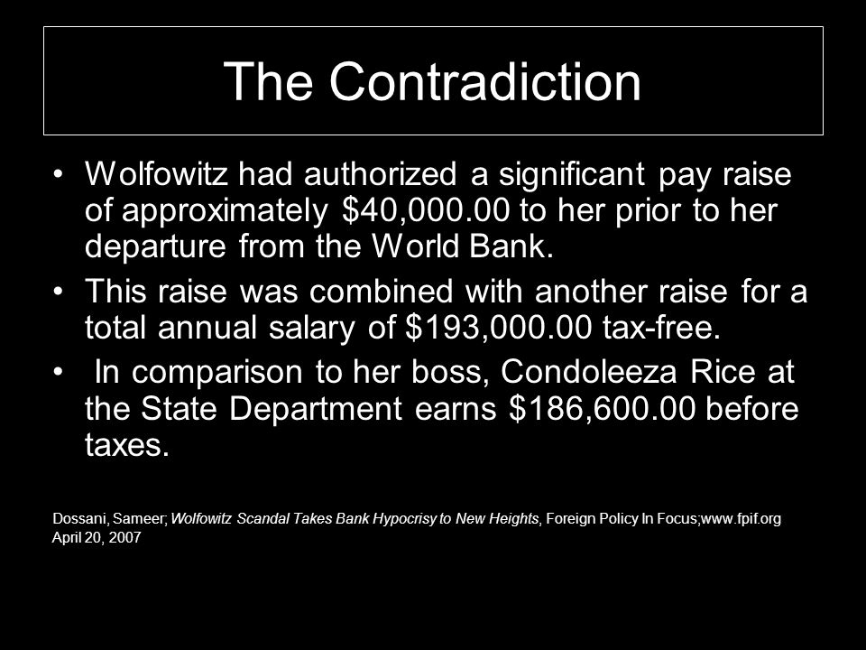 The Contradiction Wolfowitz had authorized a significant pay raise of approximately $40,000.00 to her prior to her departure from the World Bank.