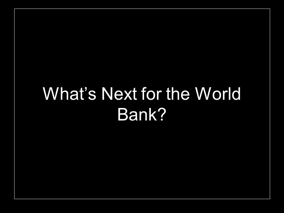 What's Next for the World Bank?