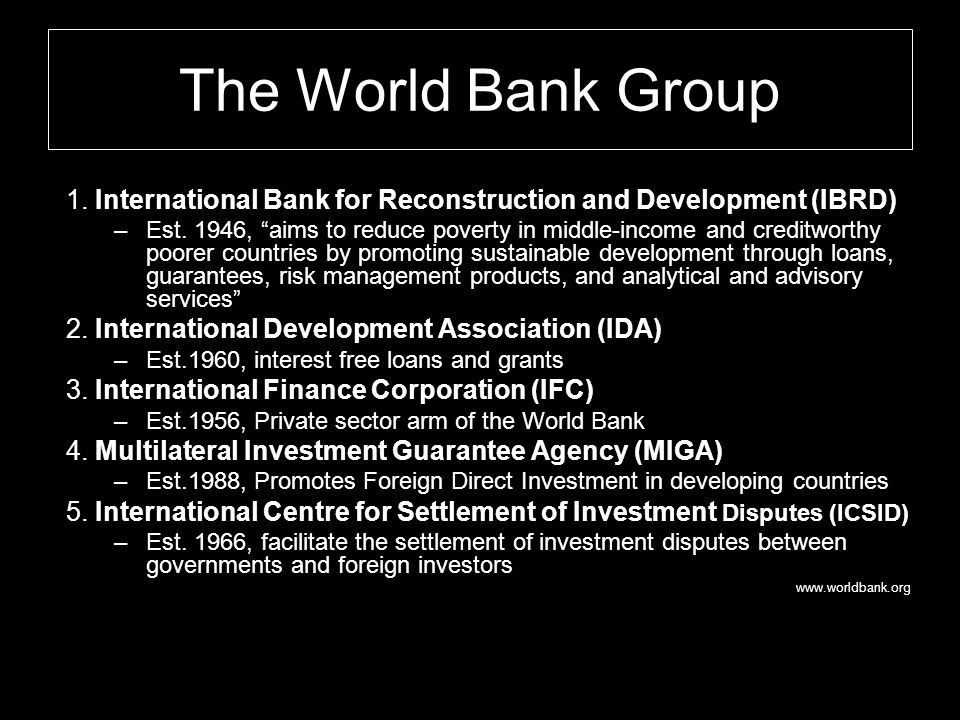 The World Bank Group 1.International Bank for Reconstruction and Development (IBRD) –Est.