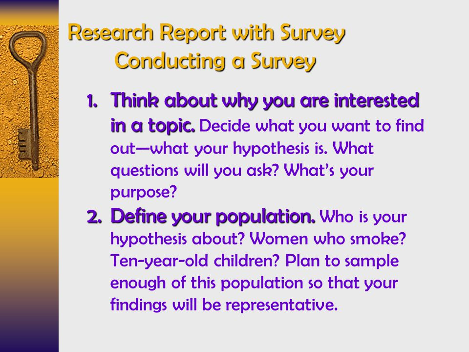 Research Report with Survey Conducting a Survey 1.Think about why you are interested in a topic.