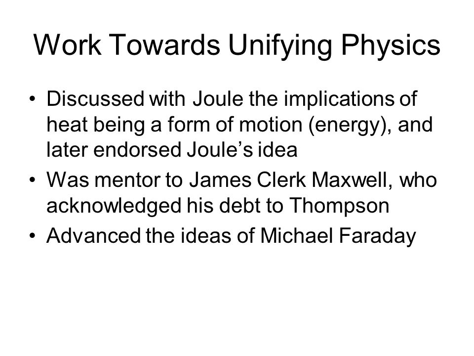Work Towards Unifying Physics Discussed with Joule the implications of heat being a form of motion (energy), and later endorsed Joule's idea Was mento