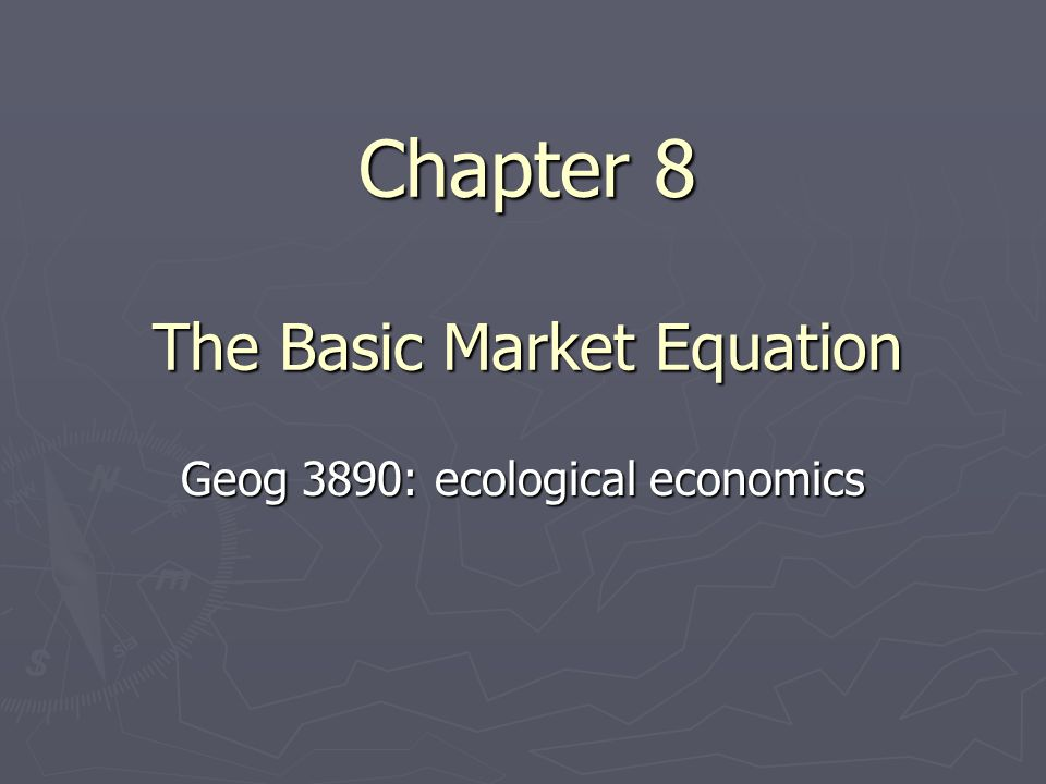 Chapter 8 The Basic Market Equation Geog 3890: ecological economics