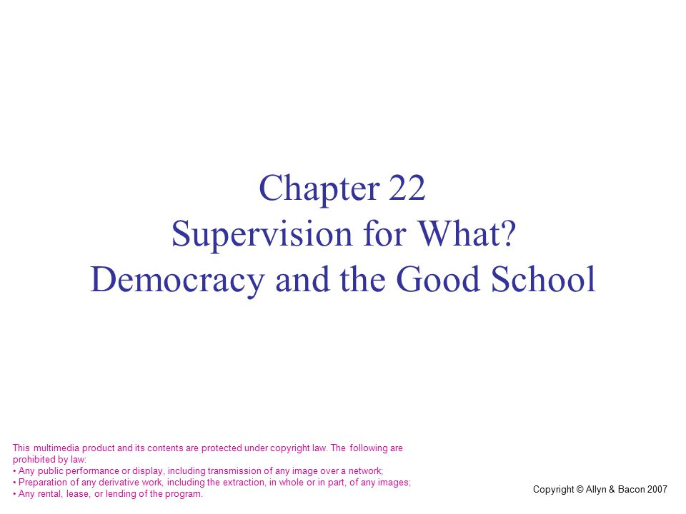 Copyright © Allyn & Bacon 2007 Chapter 22 Supervision for What.