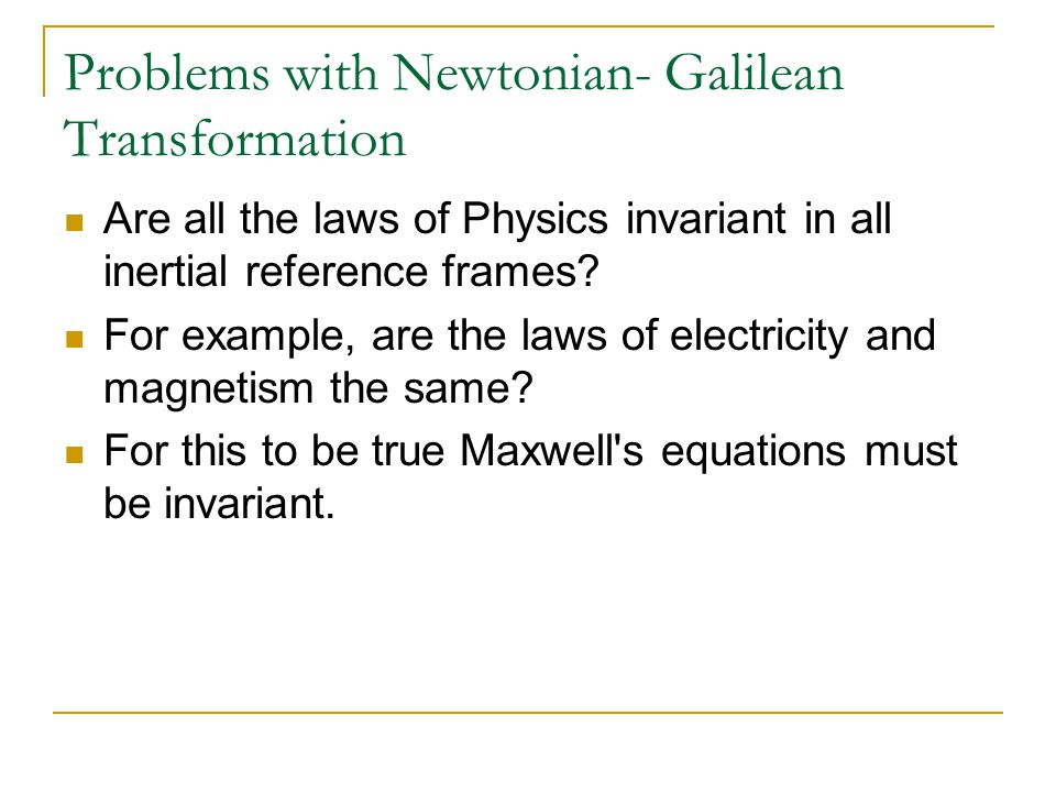 Problems with Newtonian- Galilean Transformation Are all the laws of Physics invariant in all inertial reference frames.