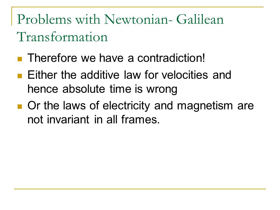 Problems with Newtonian- Galilean Transformation Therefore we have a contradiction.