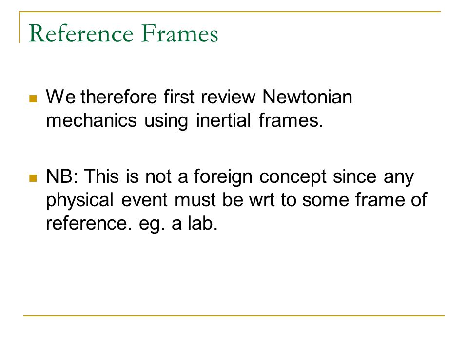 Reference Frames We therefore first review Newtonian mechanics using inertial frames.