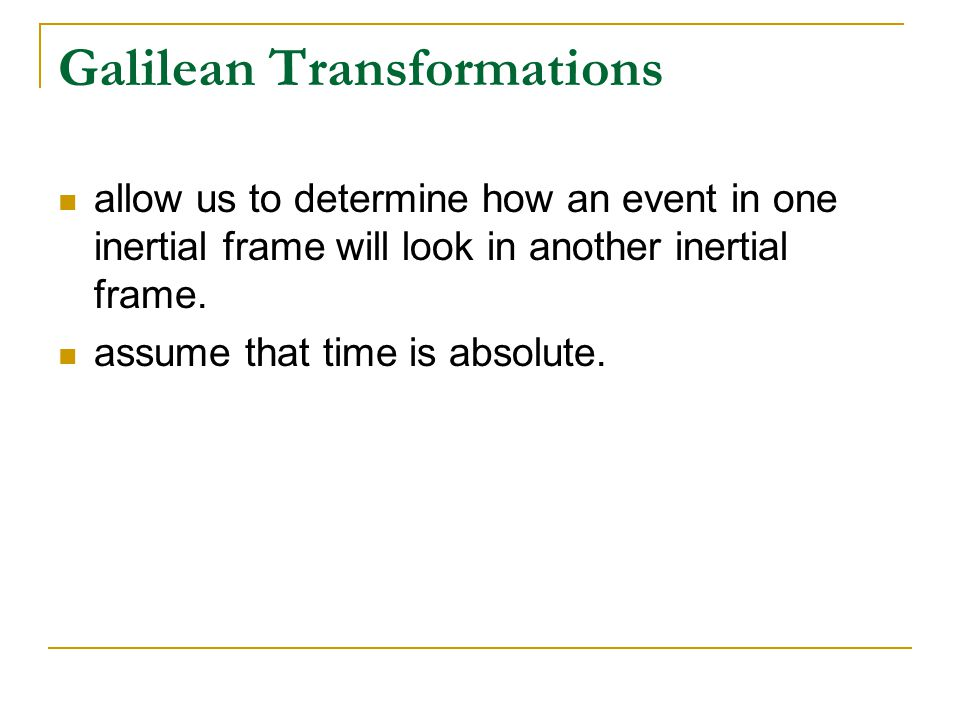 Galilean Transformations In S an event is described by (x,y,z;t).