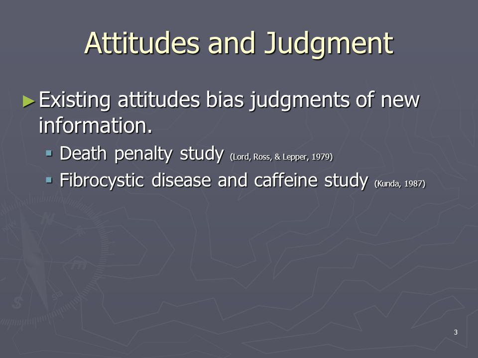 3 Attitudes and Judgment ► Existing attitudes bias judgments of new information.