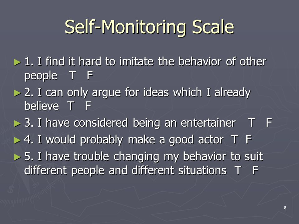 8 Self-Monitoring Scale ► 1. I find it hard to imitate the behavior of other people T F ► 2.