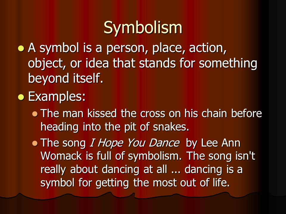 Symbolism A symbol is a person, place, action, object, or idea that stands for something beyond itself. A symbol is a person, place, action, object, o