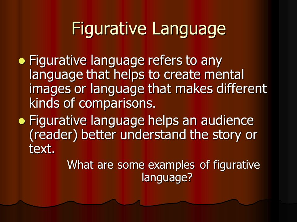 Figurative Language Figurative language refers to any language that helps to create mental images or language that makes different kinds of comparison