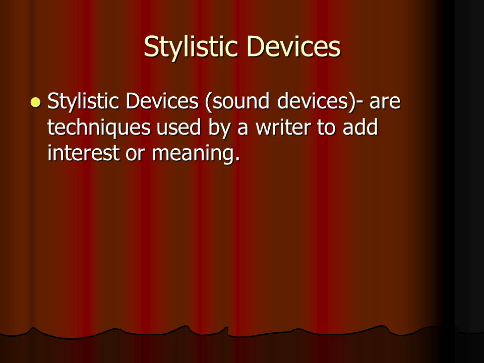 Stylistic Devices Stylistic Devices (sound devices)- are techniques used by a writer to add interest or meaning. Stylistic Devices (sound devices)- ar