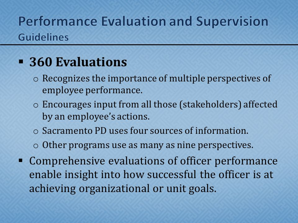  360 Evaluations o Recognizes the importance of multiple perspectives of employee performance. o Encourages input from all those (stakeholders) affec