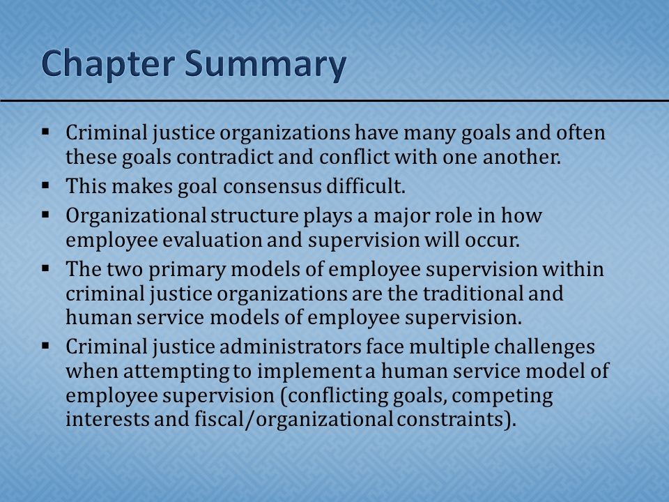  Criminal justice organizations have many goals and often these goals contradict and conflict with one another.  This makes goal consensus difficult
