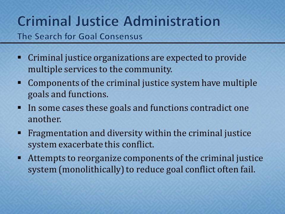  Criminal justice organizations are expected to provide multiple services to the community.  Components of the criminal justice system have multiple
