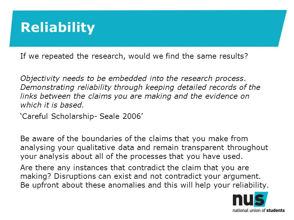 Reliability If we repeated the research, would we find the same results.