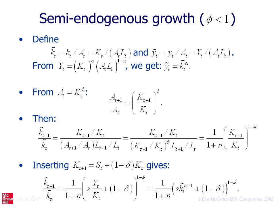 © The McGraw-Hill Companies, 2005 Semi-endogenous growth ( ) Define and. From, we get: From : Then: Inserting gives: