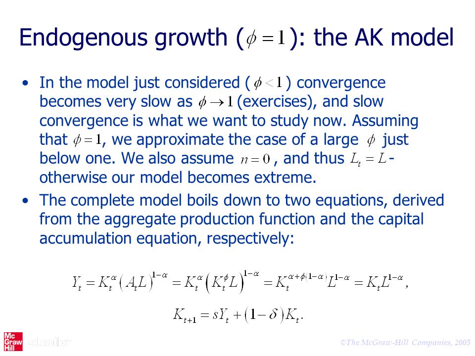 © The McGraw-Hill Companies, 2005 Endogenous growth ( ): the AK model In the model just considered ( ) convergence becomes very slow as (exercises), a
