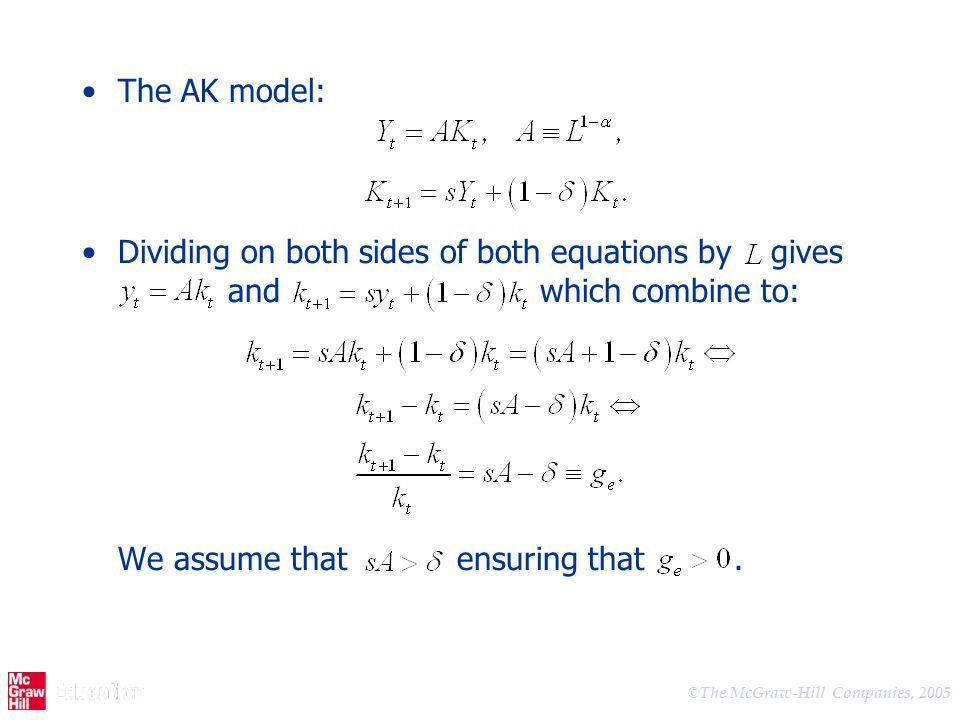 © The McGraw-Hill Companies, 2005 The AK model: Dividing on both sides of both equations by gives and which combine to: We assume that ensuring that.