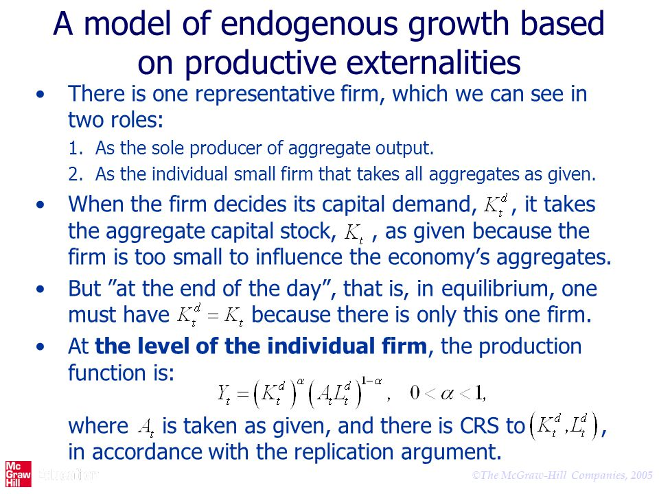 © The McGraw-Hill Companies, 2005 A model of endogenous growth based on productive externalities There is one representative firm, which we can see in