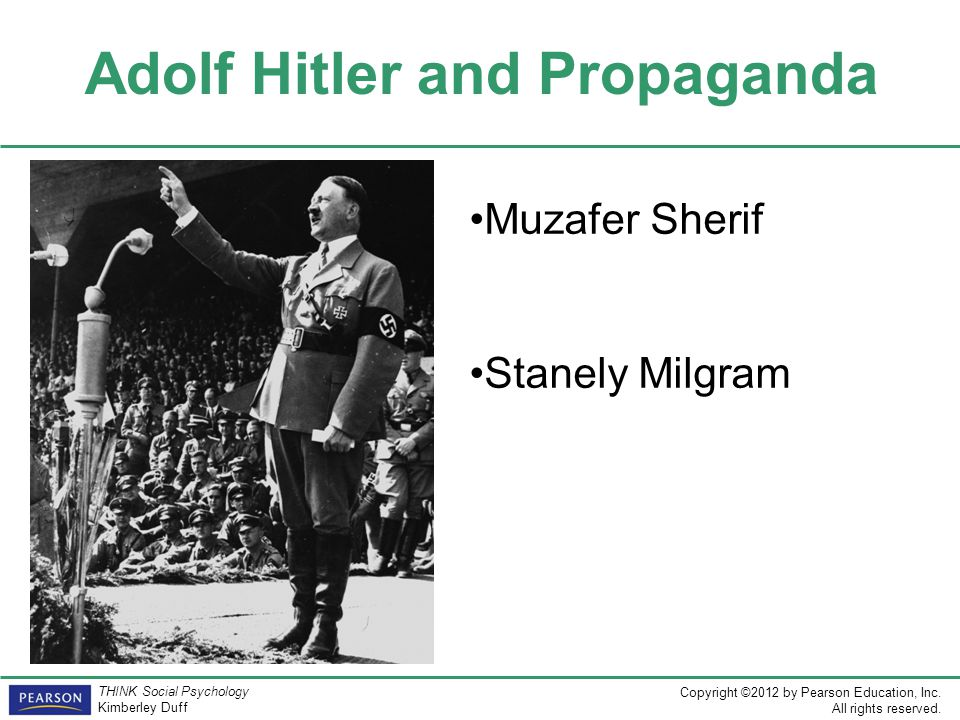 Copyright ©2012 by Pearson Education, Inc. All rights reserved. THINK Social Psychology Kimberley Duff Adolf Hitler and Propaganda Muzafer Sherif Stan