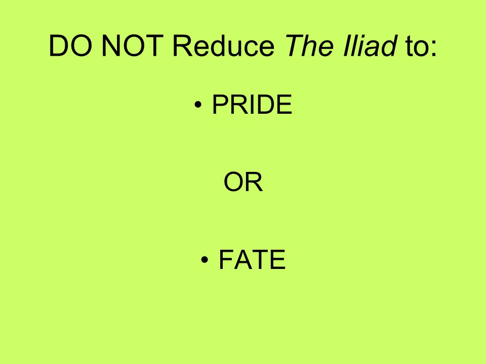 DO NOT Reduce The Iliad to: PRIDE OR FATE