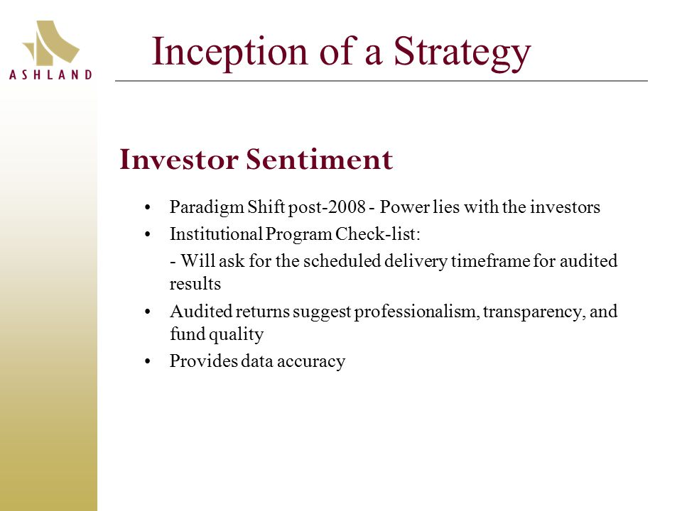 Inception of a Strategy Paradigm Shift post-2008 - Power lies with the investors Institutional Program Check-list: - Will ask for the scheduled delivery timeframe for audited results Audited returns suggest professionalism, transparency, and fund quality Provides data accuracy Investor Sentiment
