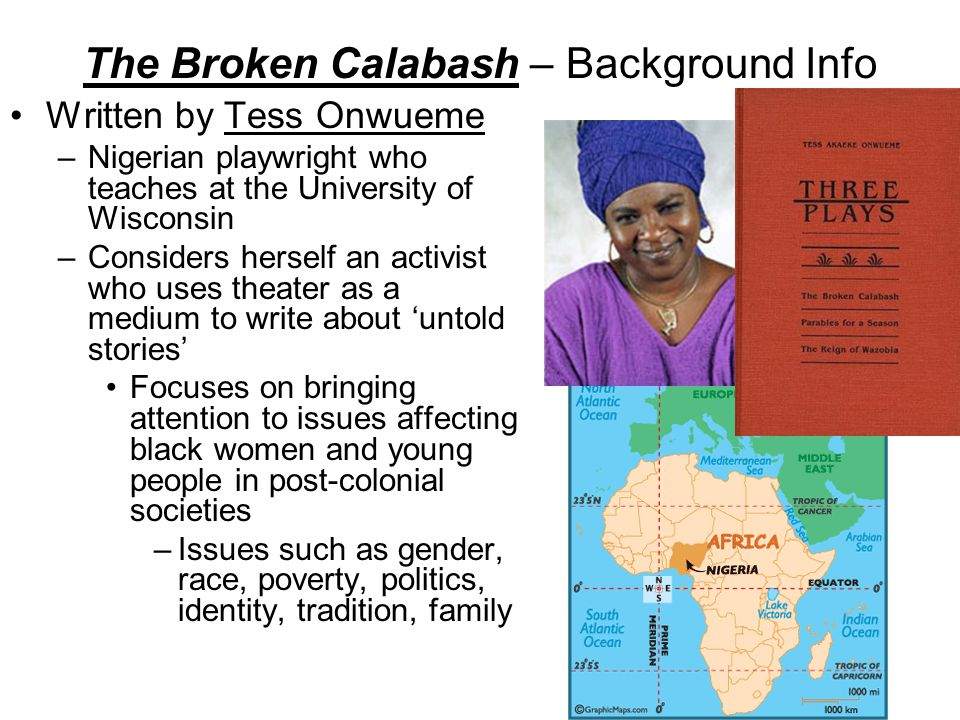 Play Overview The Broken Calabash is one of Onwueme's first plays, performed in 1984 in Nigeria.
