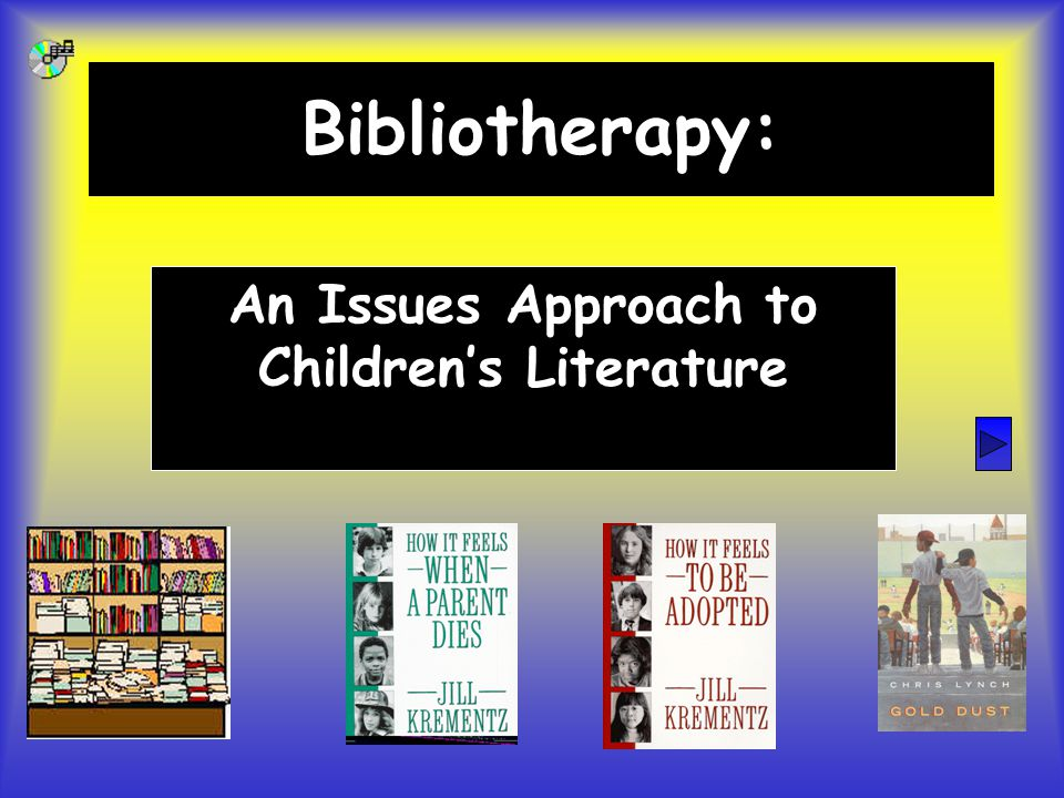 Bibliotherapy: An Issues Approach to Children's Literature