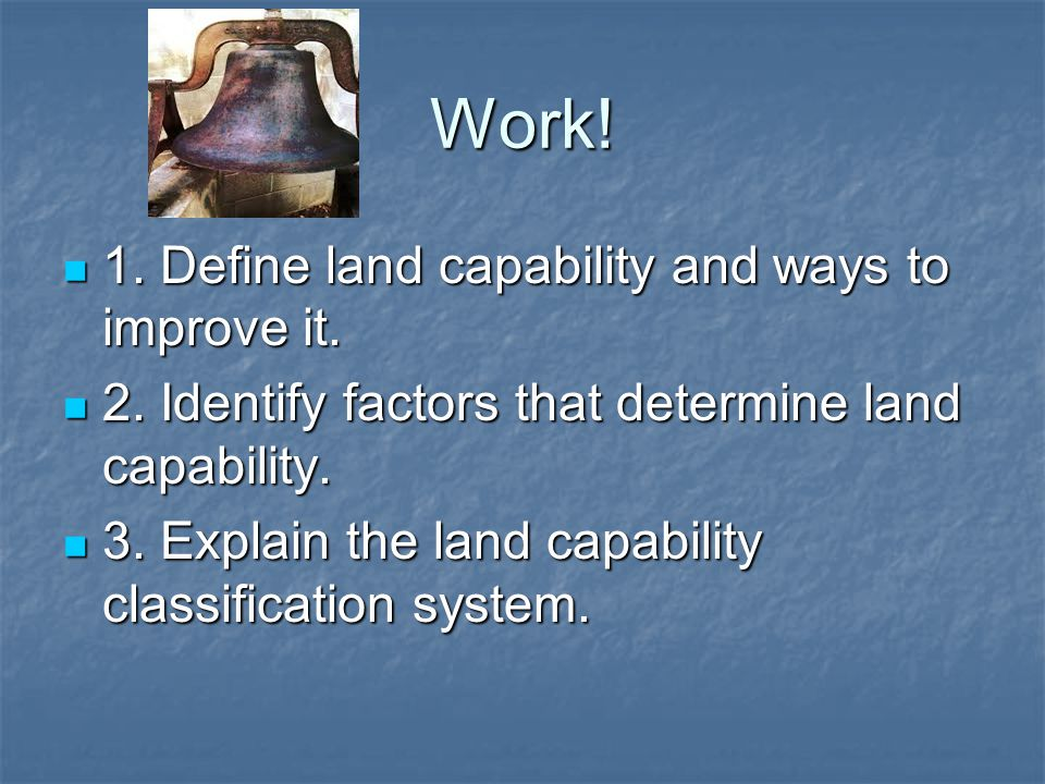 Work! 1. Define land capability and ways to improve it. 1. Define land capability and ways to improve it. 2. Identify factors that determine land capa