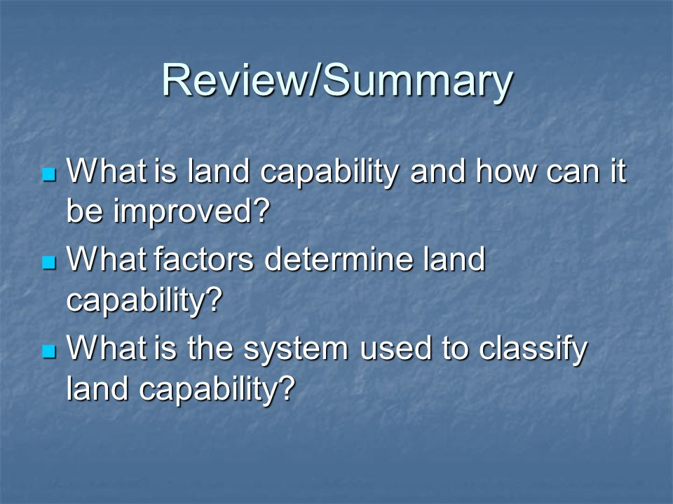 Review/Summary What is land capability and how can it be improved? What is land capability and how can it be improved? What factors determine land cap